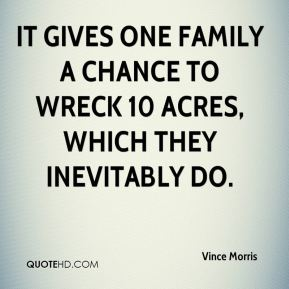 It gives one family a chance to wreck 10 acres, which they inevitably do.