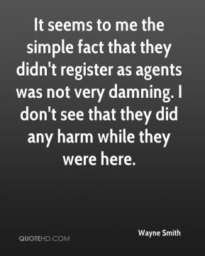 It seems to me the simple fact that they didn't register as agents was not very damning. I don't see that they did any harm while they were here.