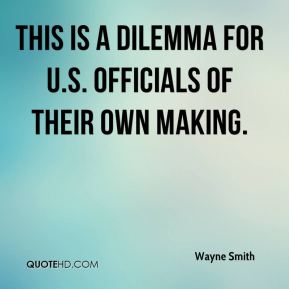This is a dilemma for U.S. officials of their own making.