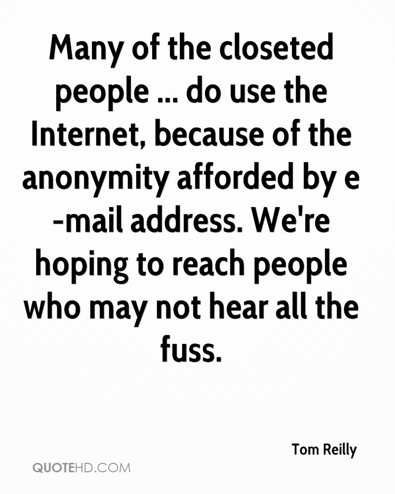 Many of the closeted people ... do use the Internet, because of the anonymity afforded by e-mail address. We're hoping to reach people who may not hear all the fuss.