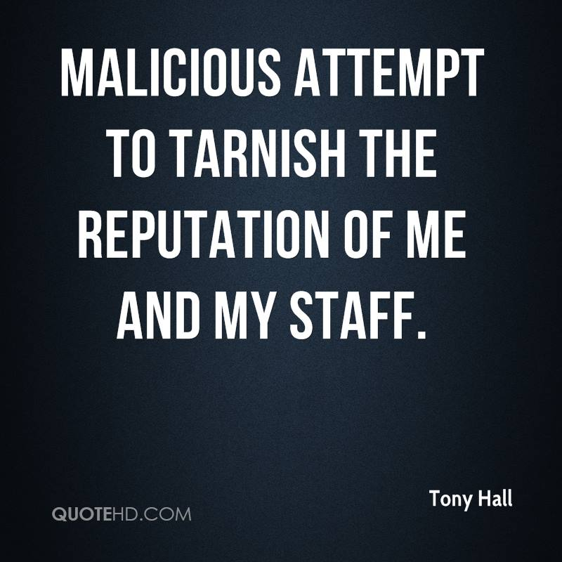 malicious attempt to tarnish the reputation of me and my staff.