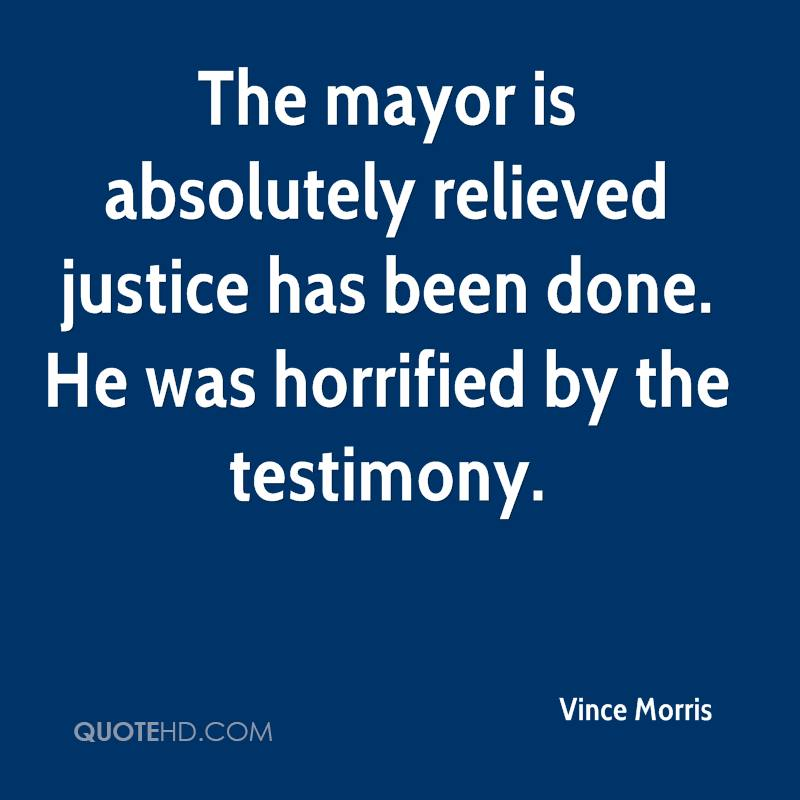 The mayor is absolutely relieved justice has been done. He was horrified by the testimony.