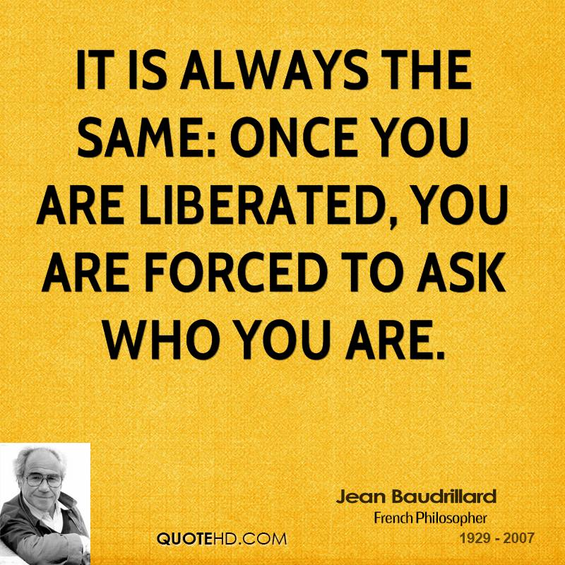It is always the same: once you are liberated, you are forced to ask who you are.