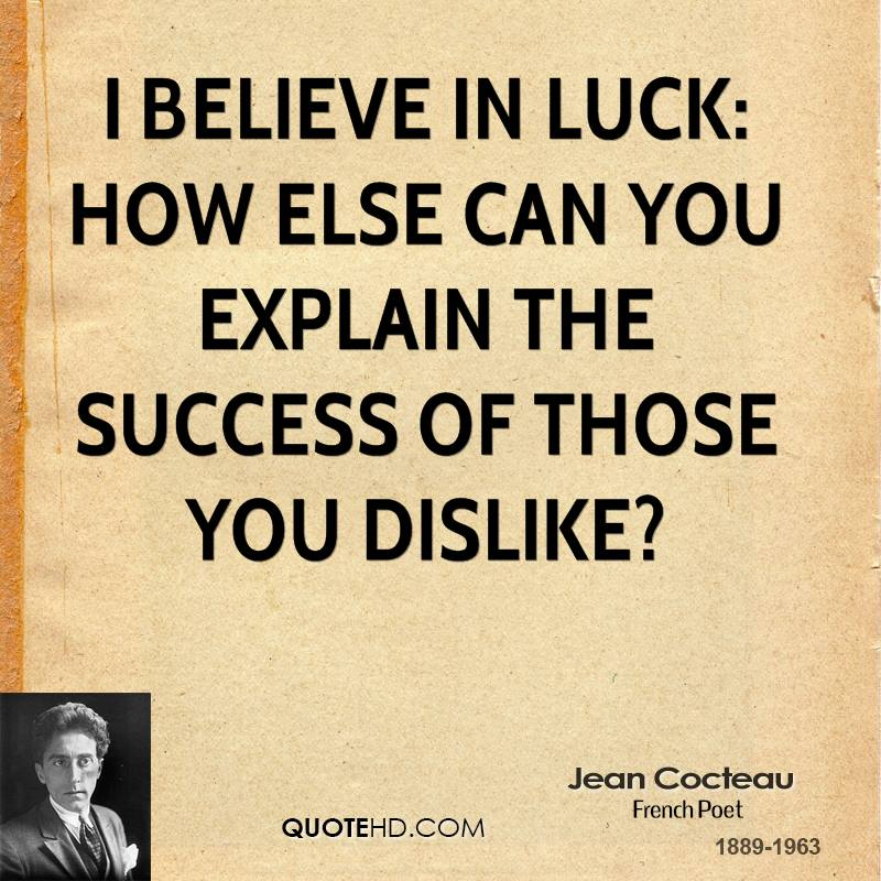 I believe in luck: how else can you explain the success of those you dislike?