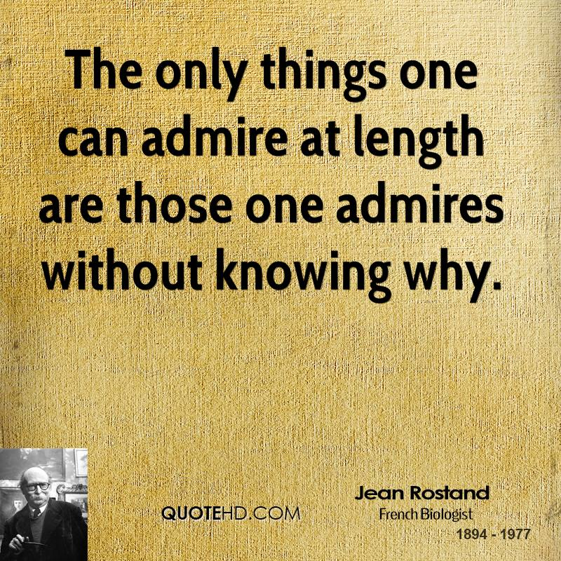The only things one can admire at length are those one admires without knowing why.