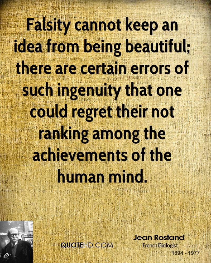 Falsity cannot keep an idea from being beautiful; there are certain errors of such ingenuity that one could regret their not ranking among the achievements of the human mind.