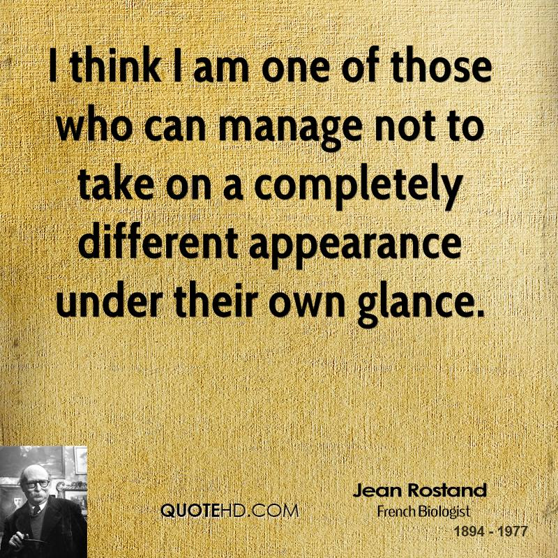 I think I am one of those who can manage not to take on a completely different appearance under their own glance.