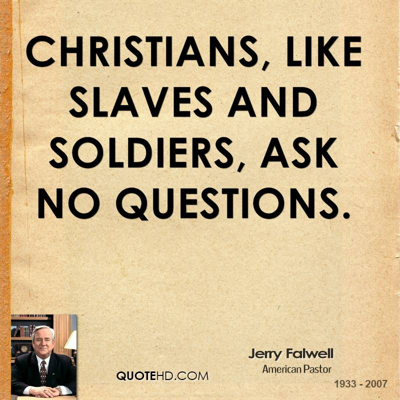 Christians, like slaves and soldiers, ask no questions.