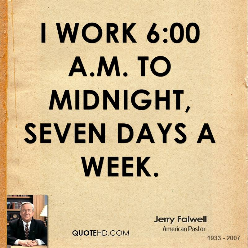 I Work 6:00 A.m. To Midnight, Seven Days A Week.