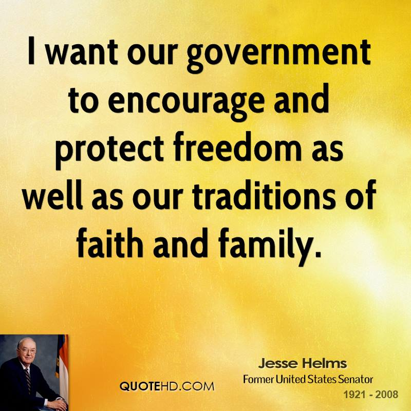 I want our government to encourage and protect freedom as well as our traditions of faith and family.