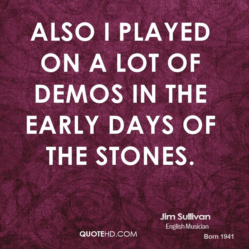 Also I played on a lot of demos in the early days of the Stones.
