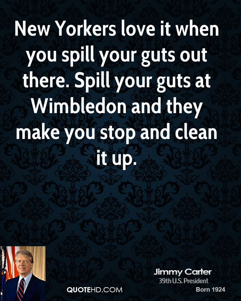 New Yorkers love it when you spill your guts out there. Spill your guts at Wimbledon and they make you stop and clean it up.