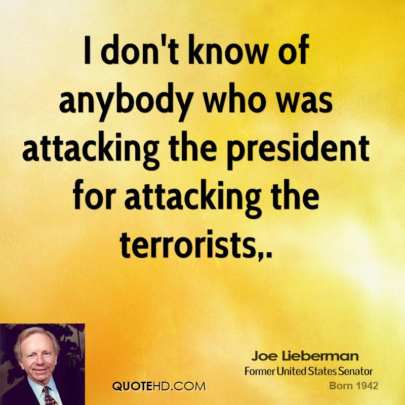 I don't know of anybody who was attacking the president for attacking the terrorists.