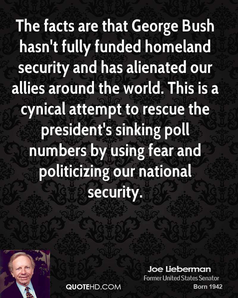 The facts are that George Bush hasn't fully funded homeland security and has alienated our allies around the world. This is a cynical attempt to rescue the president's sinking poll numbers by using fear and politicizing our national security.