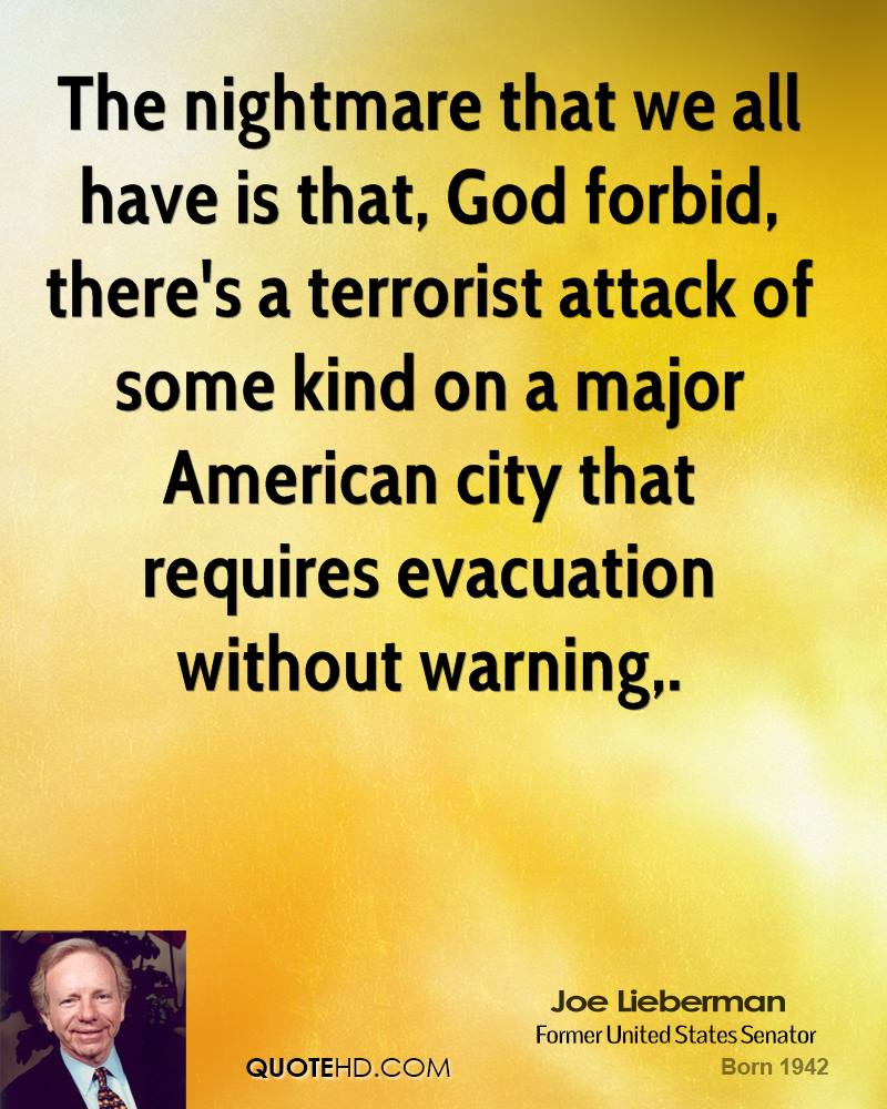 The nightmare that we all have is that, God forbid, there's a terrorist attack of some kind on a major American city that requires evacuation without warning.
