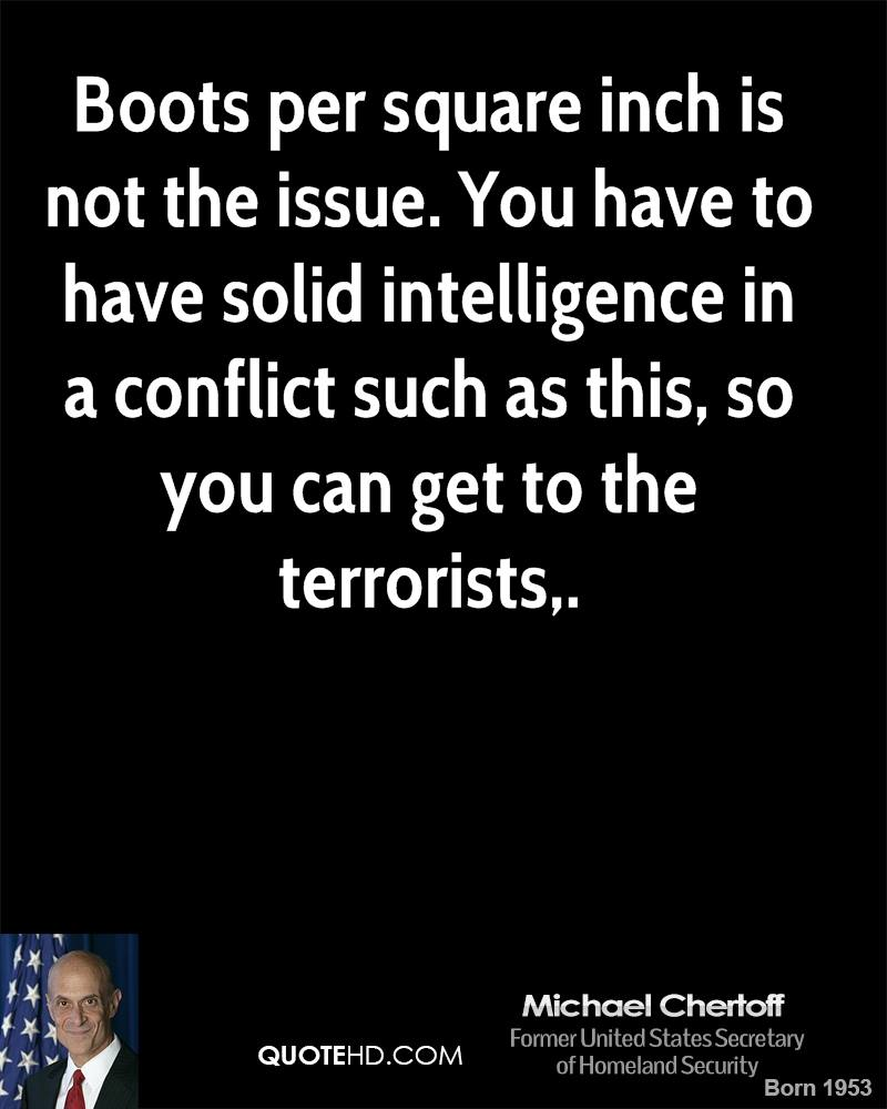Boots per square inch is not the issue. You have to have solid intelligence in a conflict such as this, so you can get to the terrorists.