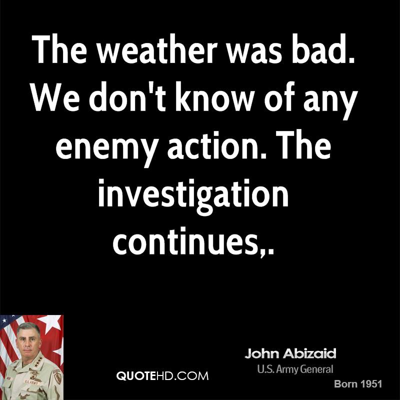 The weather was bad. We don't know of any enemy action. The investigation continues.