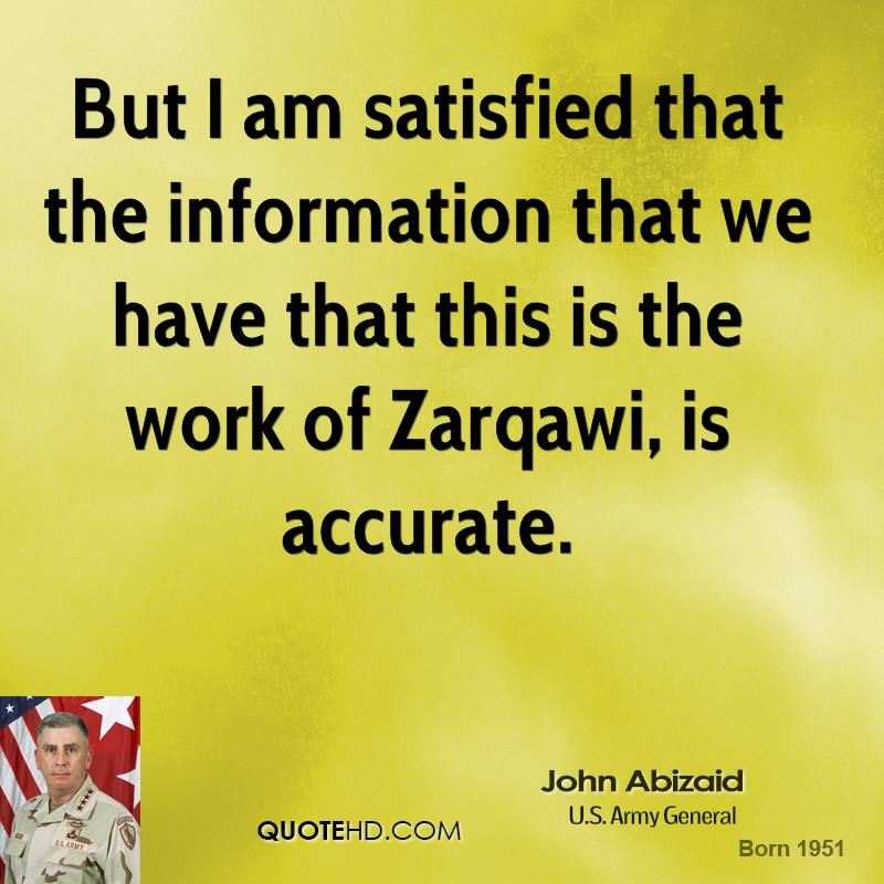 But I am satisfied that the information that we have that this is the work of Zarqawi, is accurate.