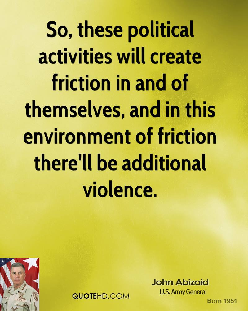 So, these political activities will create friction in and of themselves, and in this environment of friction there'll be additional violence.