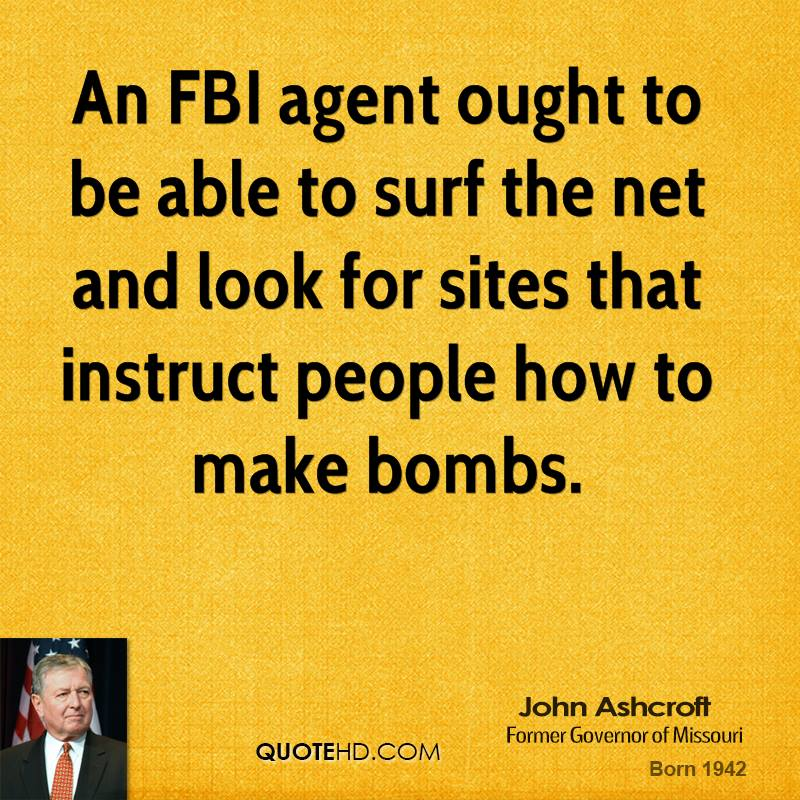 An FBI agent ought to be able to surf the net and look for sites that instruct people how to make bombs.