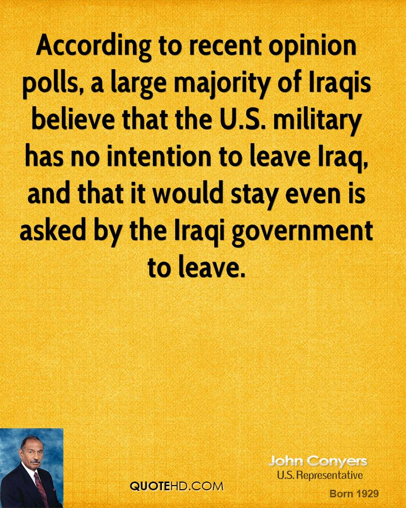 According to recent opinion polls, a large majority of Iraqis believe that the U.S. military has no intention to leave Iraq, and that it would stay even is asked by the Iraqi government to leave.