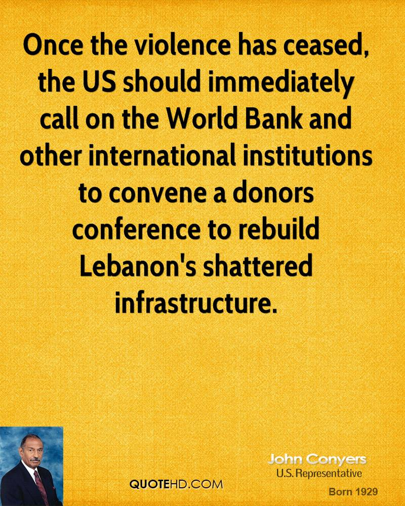 Once the violence has ceased, the US should immediately call on the World Bank and other international institutions to convene a donors conference to rebuild Lebanon's shattered infrastructure.