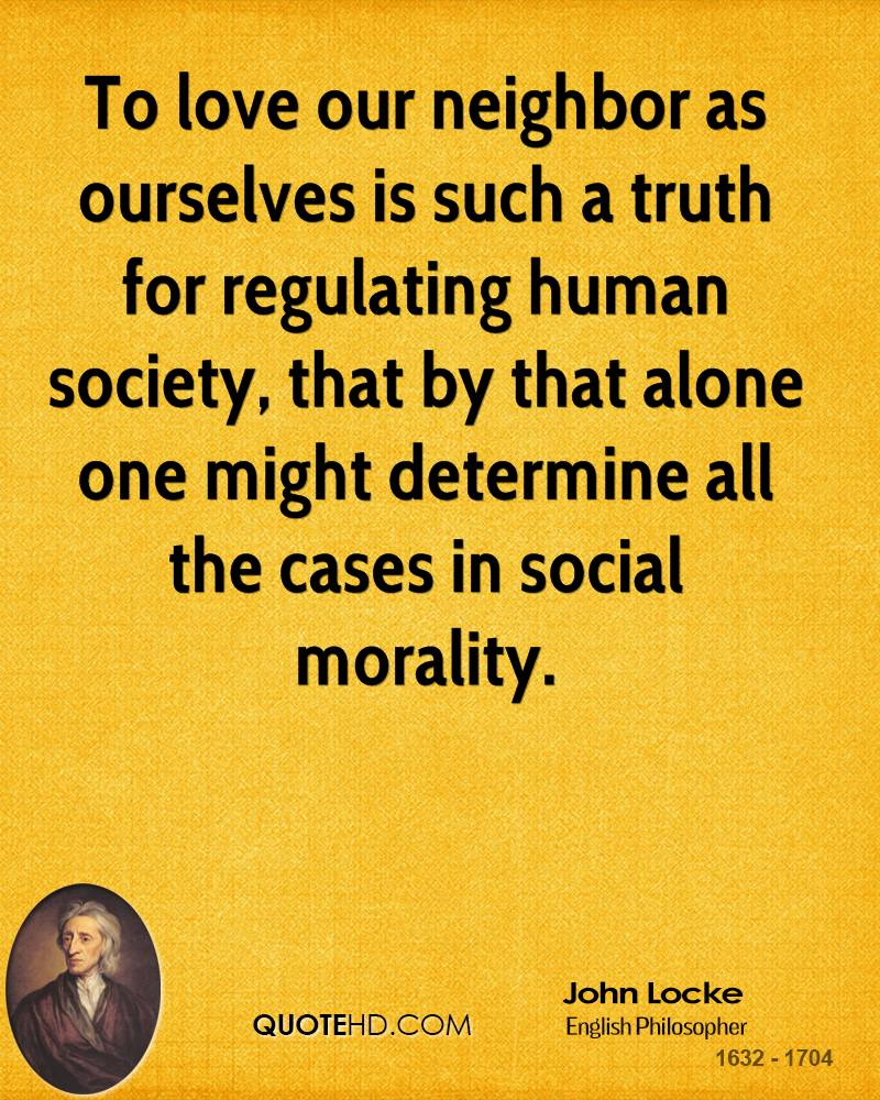 To love our neighbor as ourselves is such a truth for regulating human society, that by that alone one might determine all the cases in social morality.