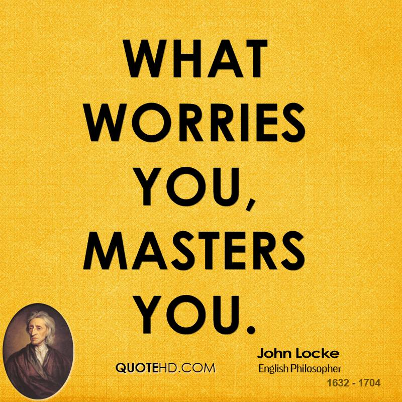 What worries you, masters you.