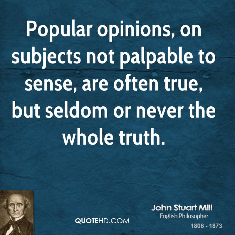 Popular opinions, on subjects not palpable to sense, are often true, but seldom or never the whole truth.