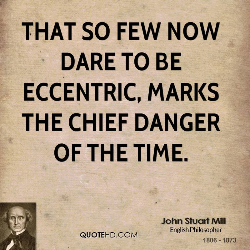 That so few now dare to be eccentric, marks the chief danger of the time.