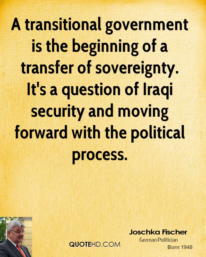 A transitional government is the beginning of a transfer of sovereignty. It's a question of Iraqi security and moving forward with the political process.