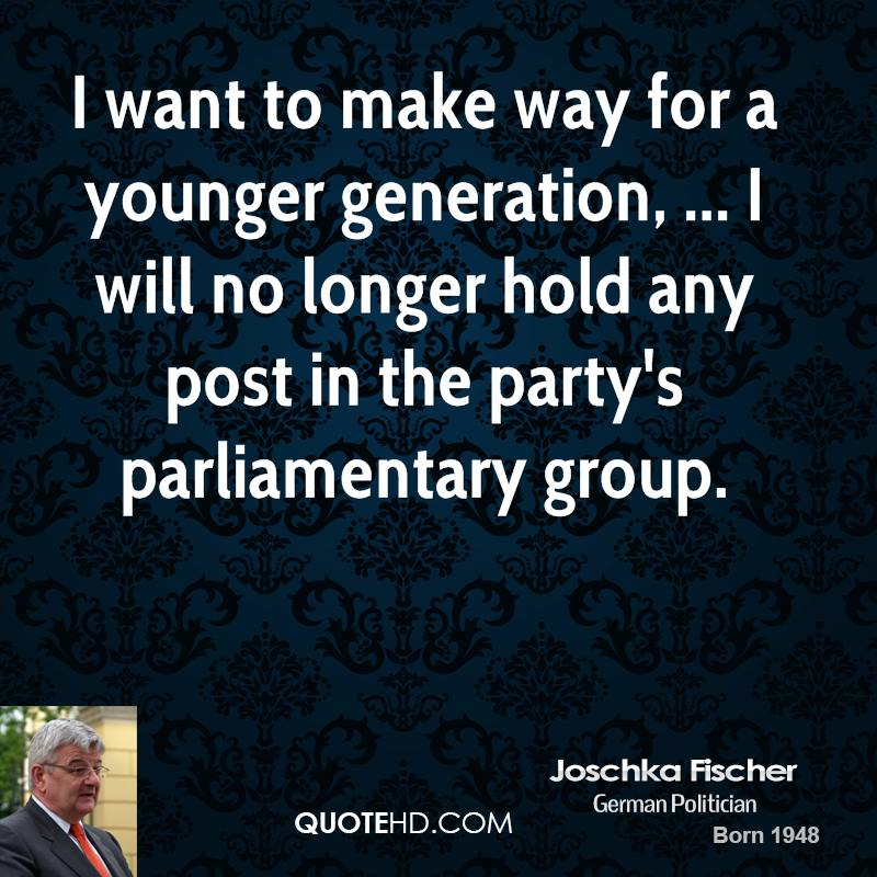I want to make way for a younger generation, ... I will no longer hold any post in the party's parliamentary group.