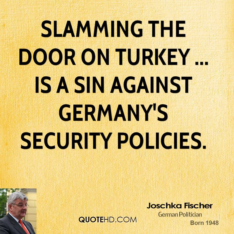 slamming the door on Turkey ... is a sin against Germanyu0027s security policies.  sc 1 st  QuoteHD.com & Joschka Fischer Quotes | QuoteHD pezcame.com