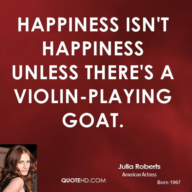 Happiness isn't happiness unless there's a violin-playing goat.