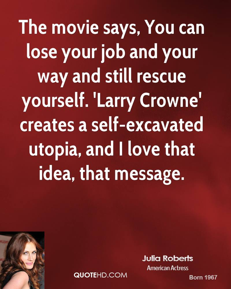 The movie says, You can lose your job and your way and still rescue yourself. 'Larry Crowne' creates a self-excavated utopia, and I love that idea, that message.