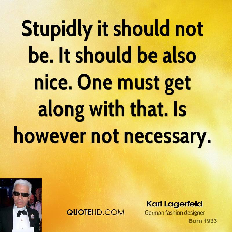 Stupidly it should not be. It should be also nice. One must get along with that. Is however not necessary.