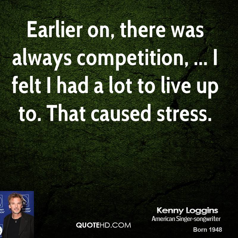 Earlier on, there was always competition, ... I felt I had a lot to live up to. That caused stress.