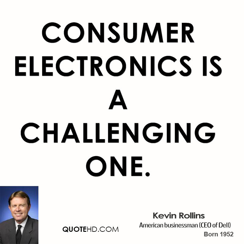 Consumer electronics is a challenging one.
