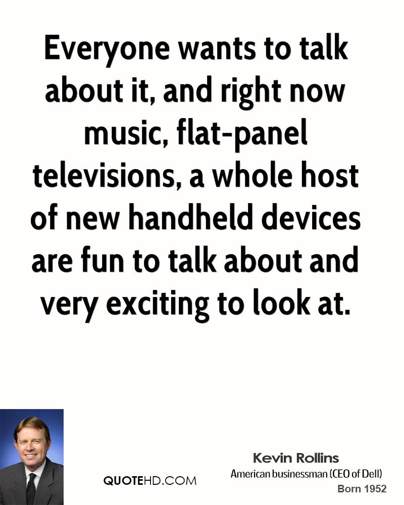 Everyone wants to talk about it, and right now music, flat-panel televisions, a whole host of new handheld devices are fun to talk about and very exciting to look at.