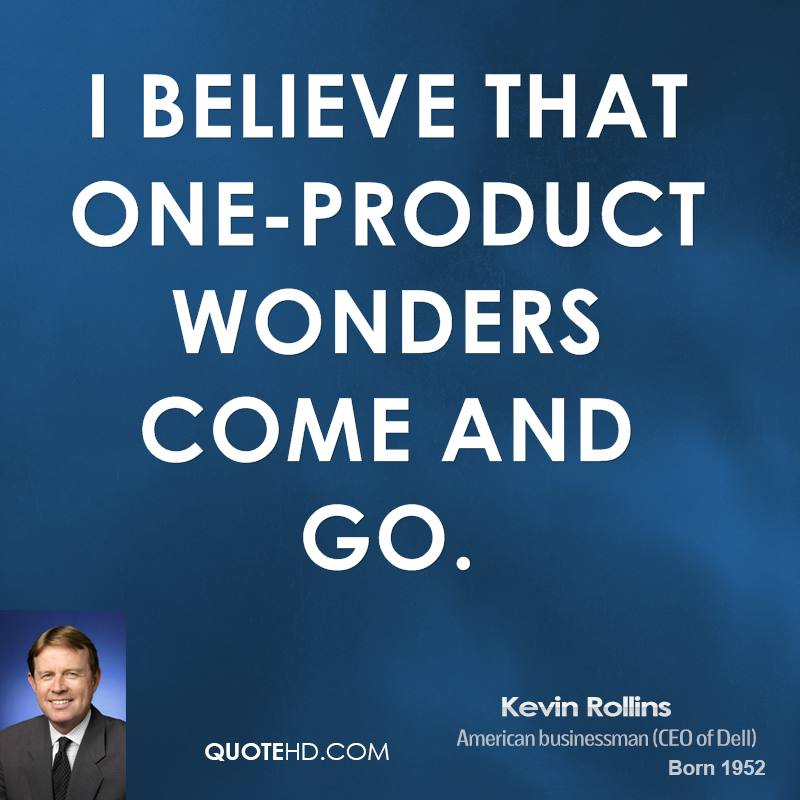 I believe that one-product wonders come and go.