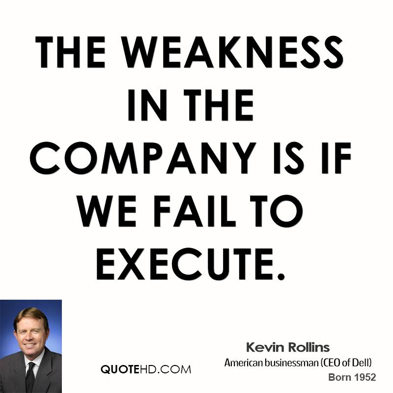 The weakness in the company is if we fail to execute.
