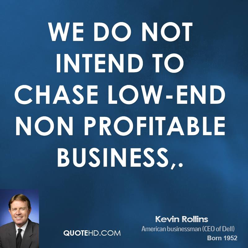 We do not intend to chase low-end non profitable business.