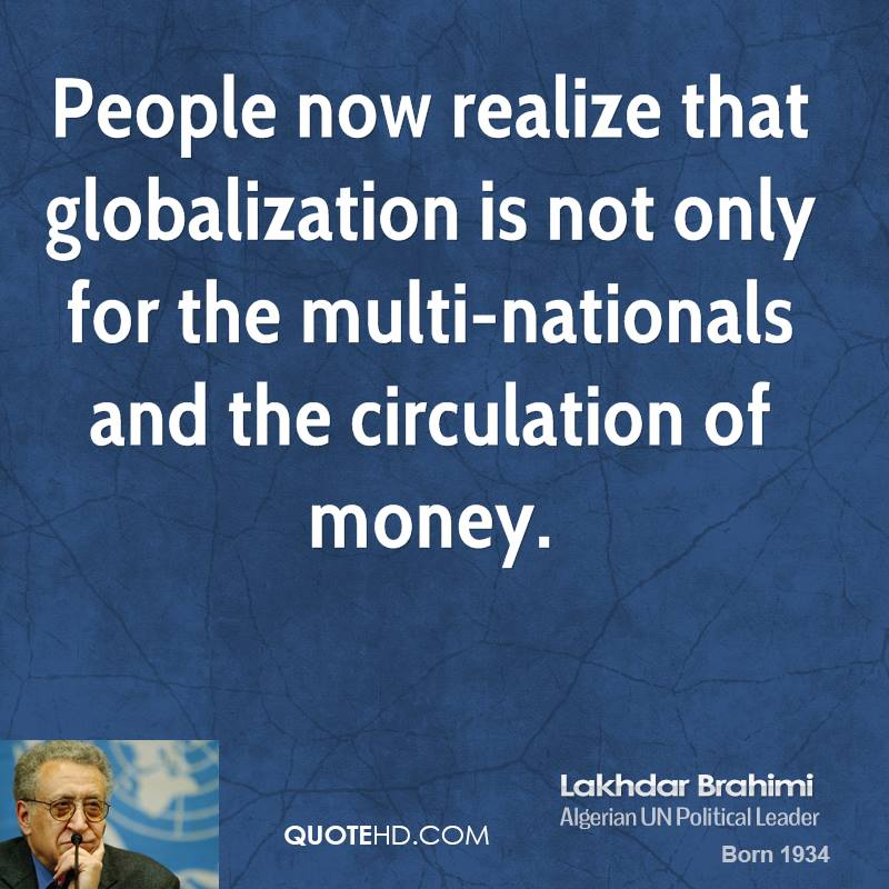 People now realize that globalization is not only for the multi-nationals and the circulation of money.