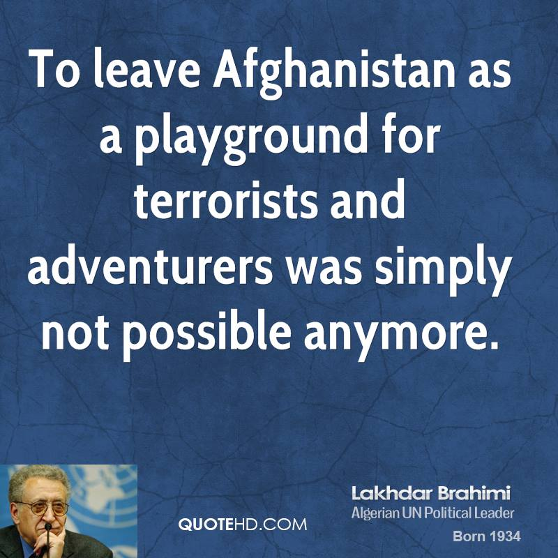 To leave Afghanistan as a playground for terrorists and adventurers was simply not possible anymore.
