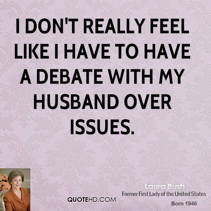 I don't really feel like I have to have a debate with my husband over issues.