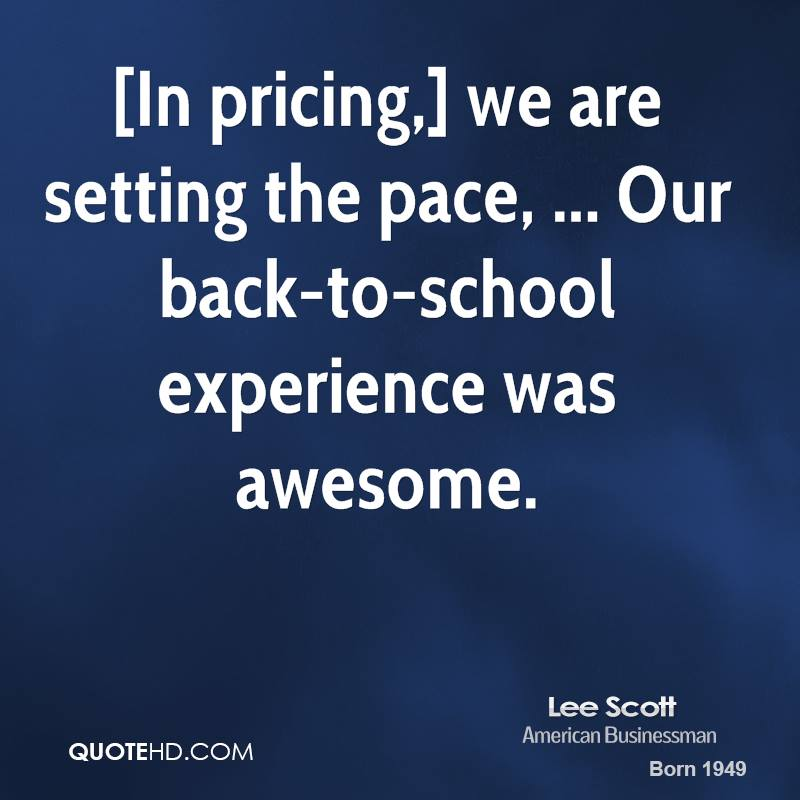 [In pricing,] we are setting the pace, ... Our back-to-school experience was awesome.