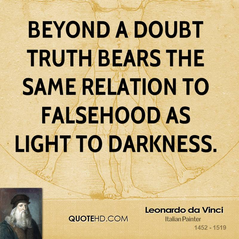 Beyond a doubt truth bears the same relation to falsehood as light to darkness.