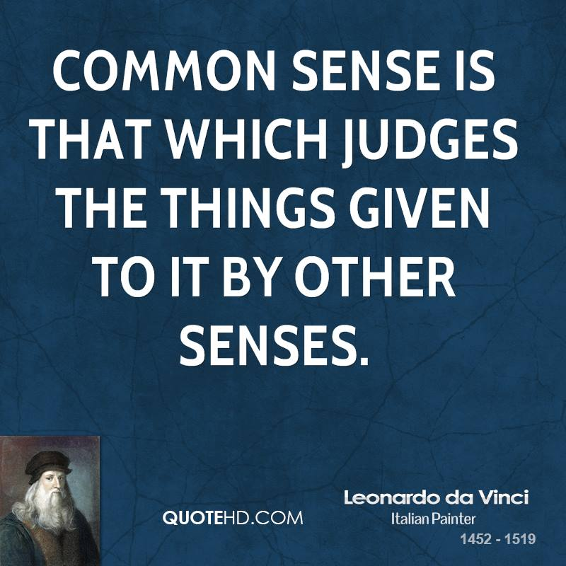 Common Sense is that which judges the things given to it by other senses.