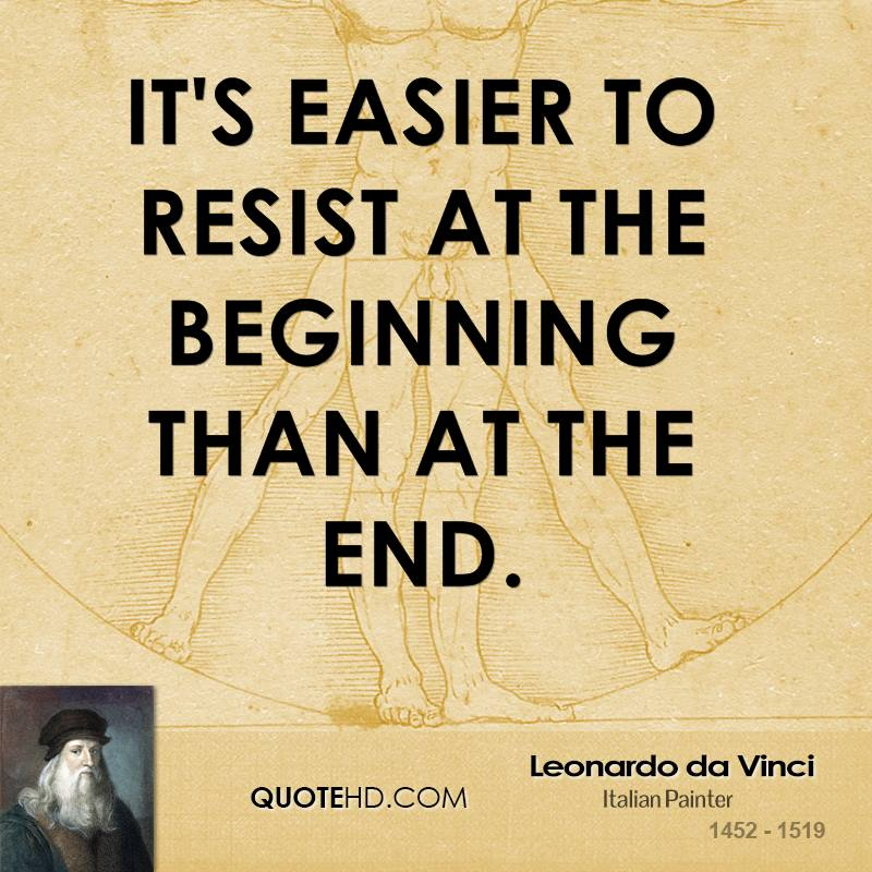 It's easier to resist at the beginning than at the end.