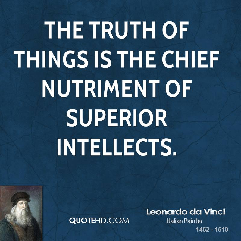 The truth of things is the chief nutriment of superior intellects.